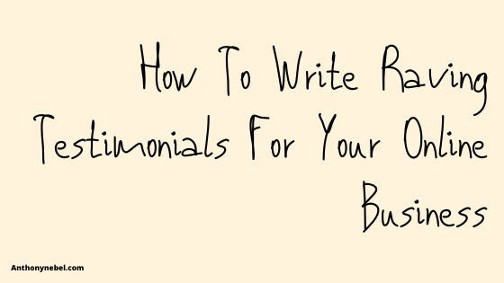 how to write raving testimonials