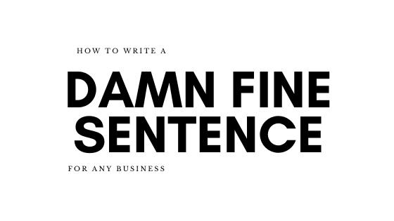 how to write a damn fine sentence